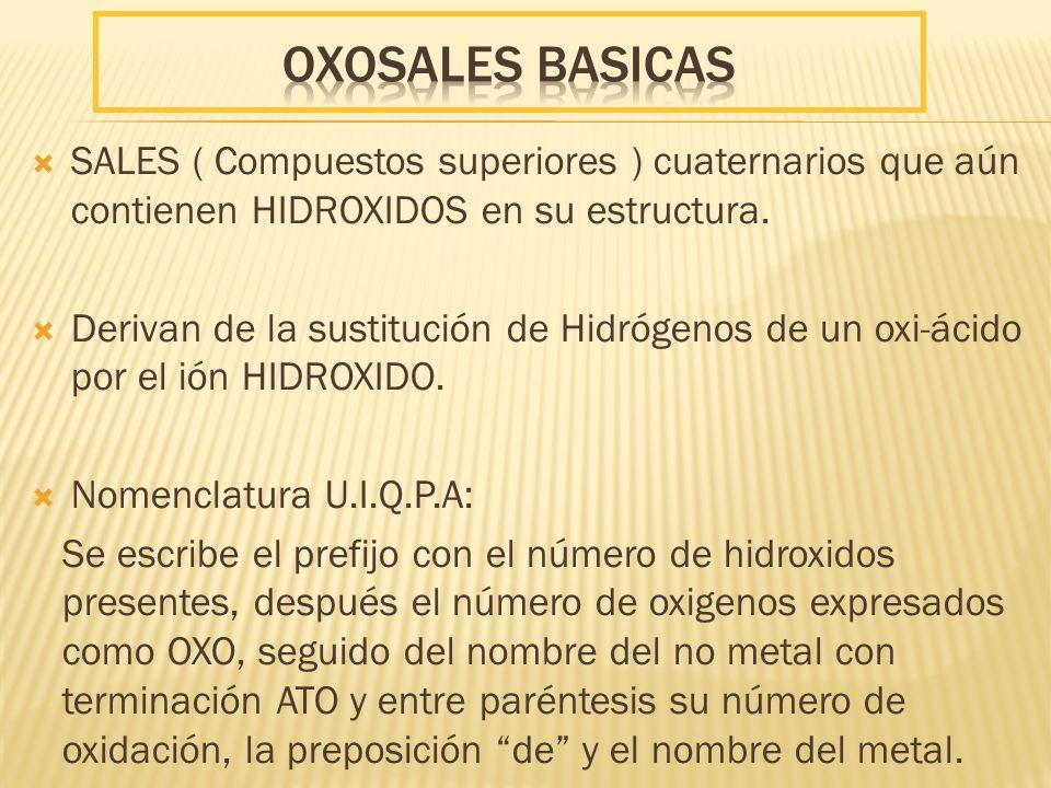 oxoSales BASICAS SALES ( Compuestos superiores ) cuaternarios que aún contienen HIDROXIDOS en su estructura.