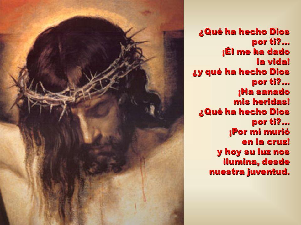 ¿Qué ha hecho Dios por ti. … ¡Él me ha dado la vida