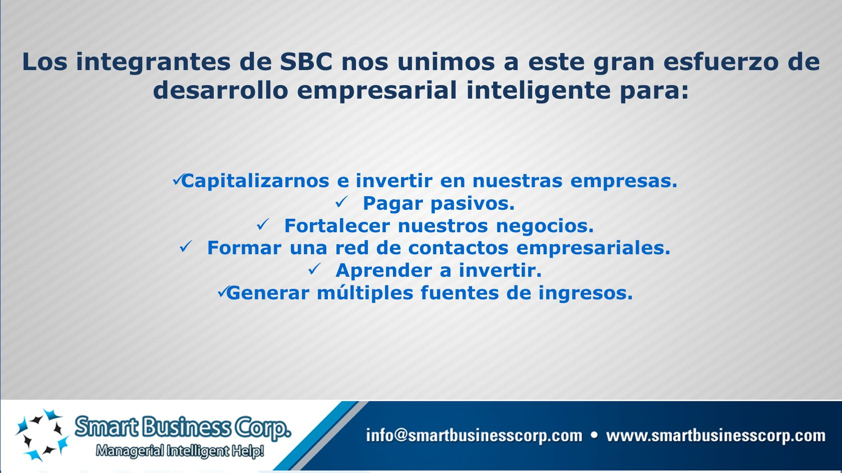 Los integrantes de SBC nos unimos a este gran esfuerzo de desarrollo empresarial inteligente para:
