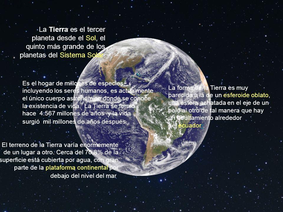 La Tierra es el tercer planeta desde el Sol, el quinto más grande de los planetas del Sistema Solar.