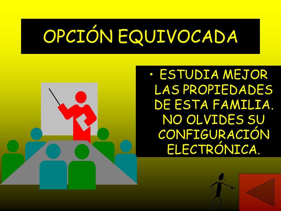 OPCIÓN EQUIVOCADA ESTUDIA MEJOR LAS PROPIEDADES DE ESTA FAMILIA.