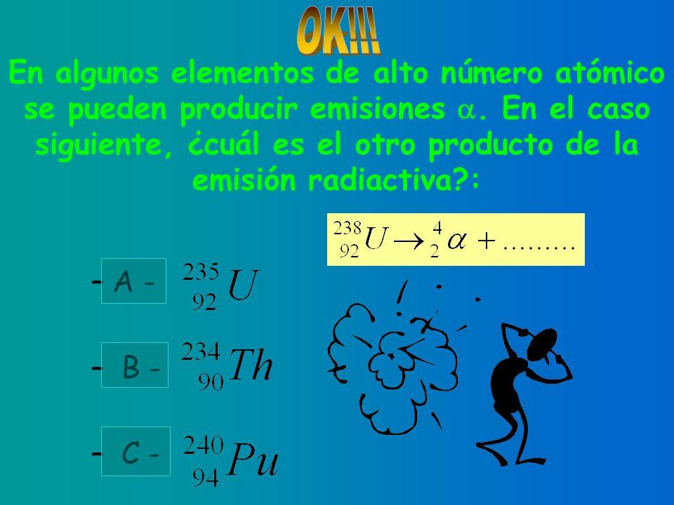 En algunos elementos de alto número atómico se pueden producir emisiones . En el caso siguiente, ¿cuál es el otro producto de la emisión radiactiva :