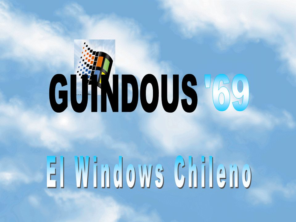 GUINDOUS 69 El Windows Chileno