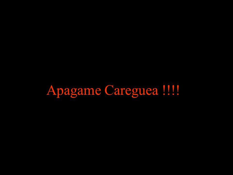 Apagame Careguea !!!!