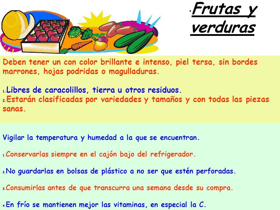 Frutas y verduras Deben tener un con color brillante e intenso, piel tersa, sin bordes marrones, hojas podridas o magulladuras.