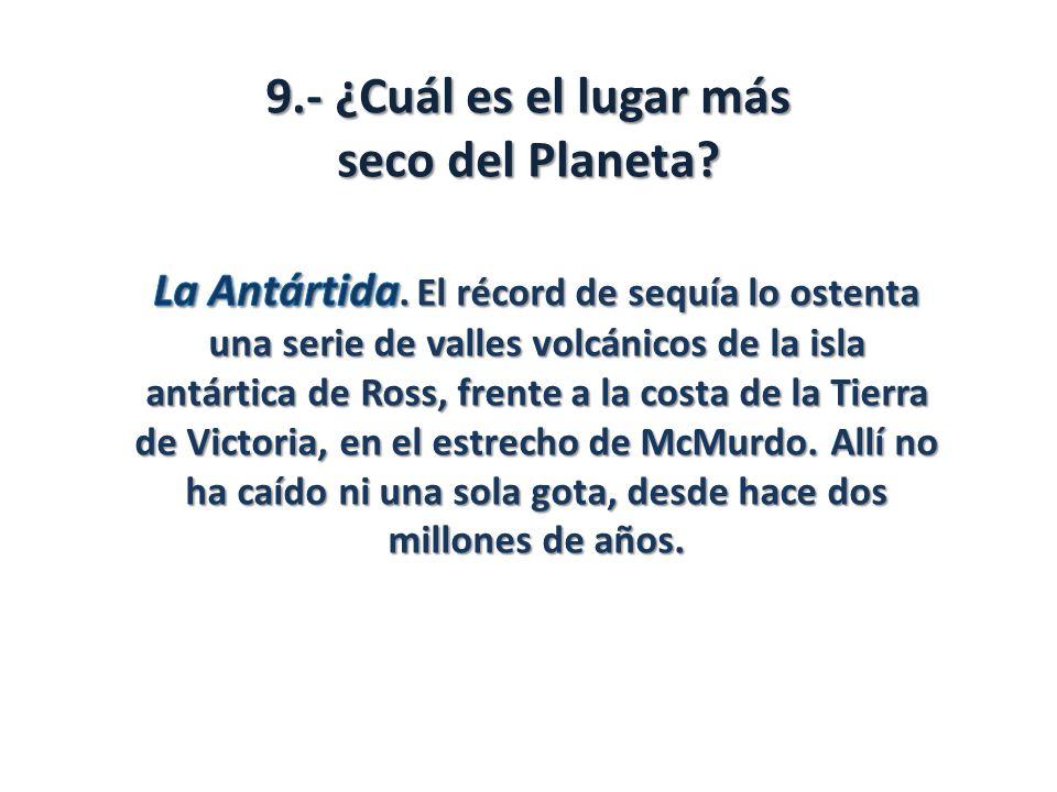 9.- ¿Cuál es el lugar más seco del Planeta