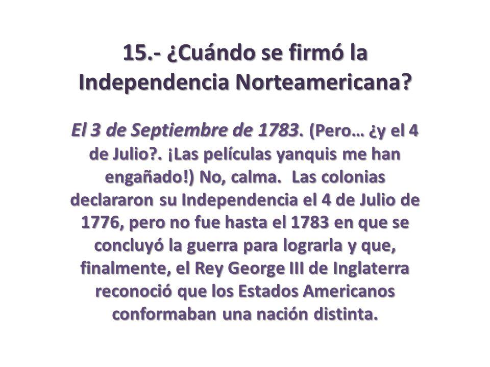 15.- ¿Cuándo se firmó la Independencia Norteamericana