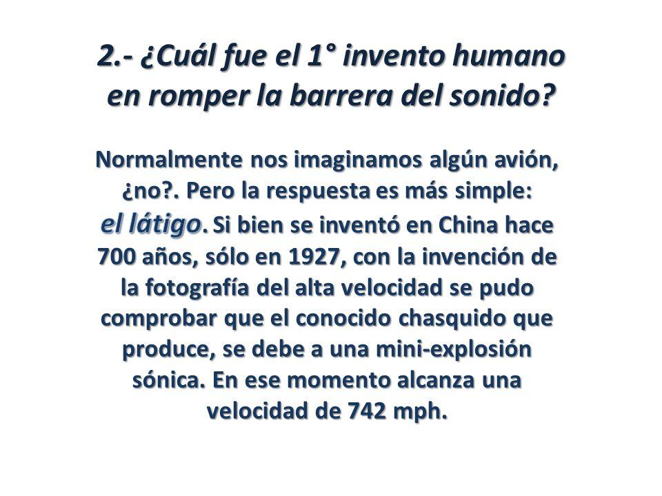 2.- ¿Cuál fue el 1° invento humano en romper la barrera del sonido