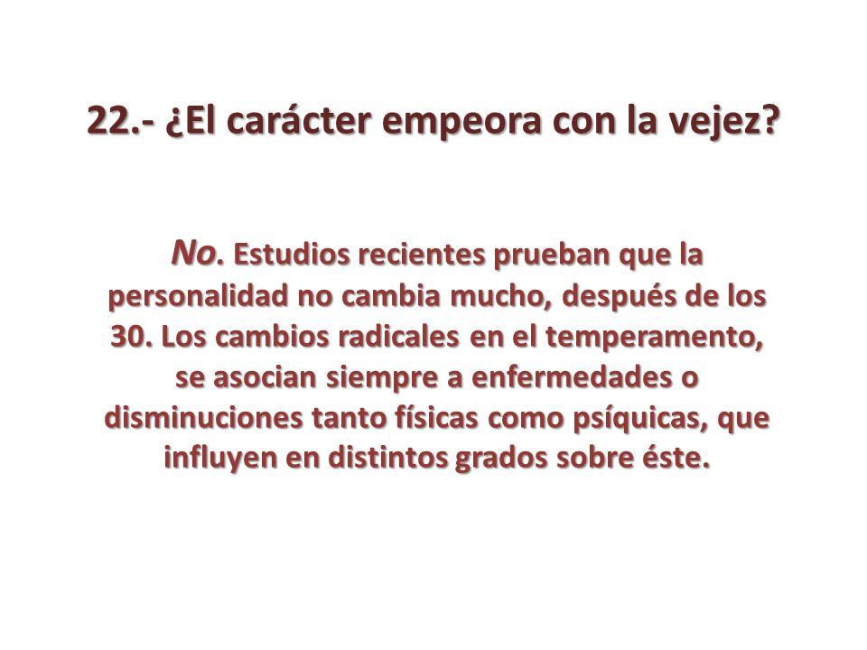 22.- ¿El carácter empeora con la vejez