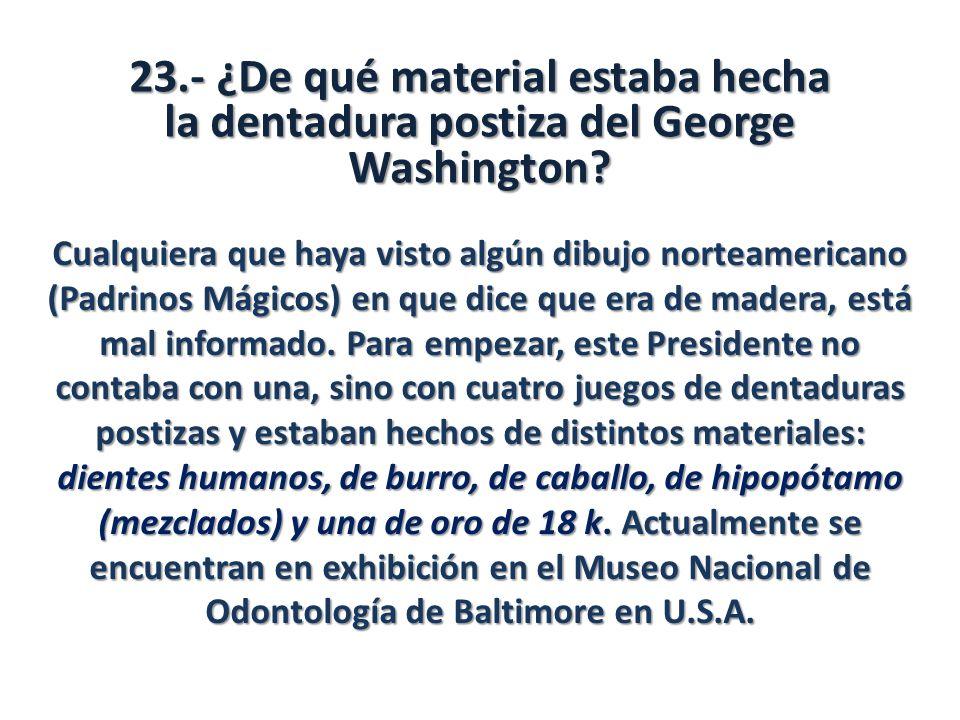 23.- ¿De qué material estaba hecha la dentadura postiza del George Washington