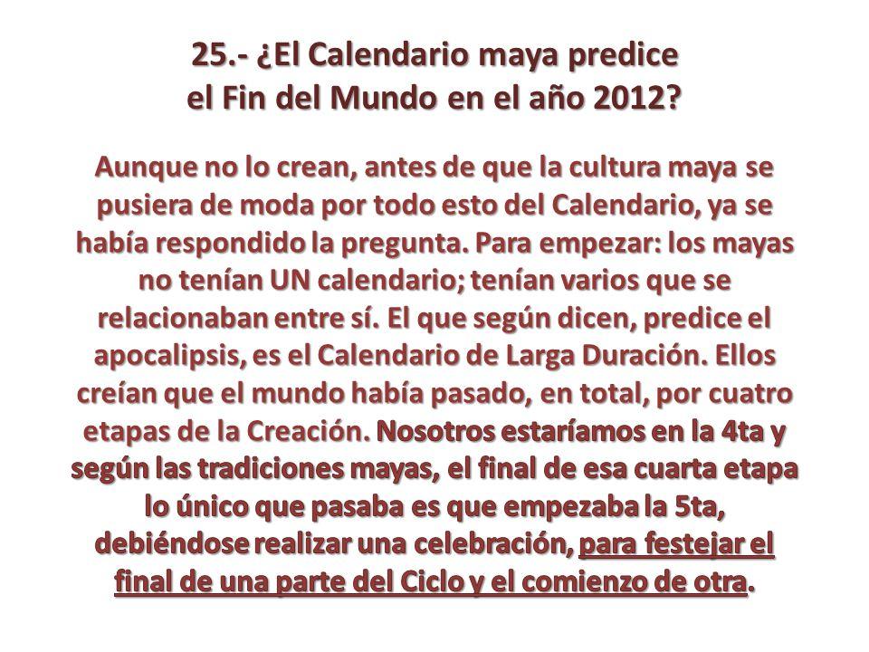 25.- ¿El Calendario maya predice el Fin del Mundo en el año 2012