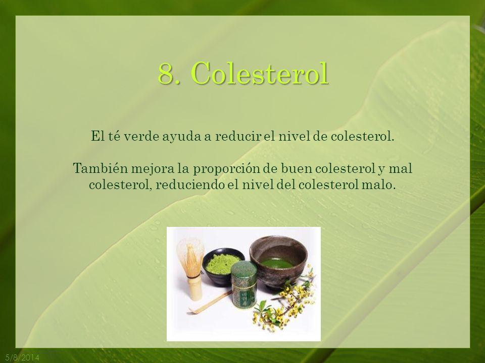 El té verde ayuda a reducir el nivel de colesterol.