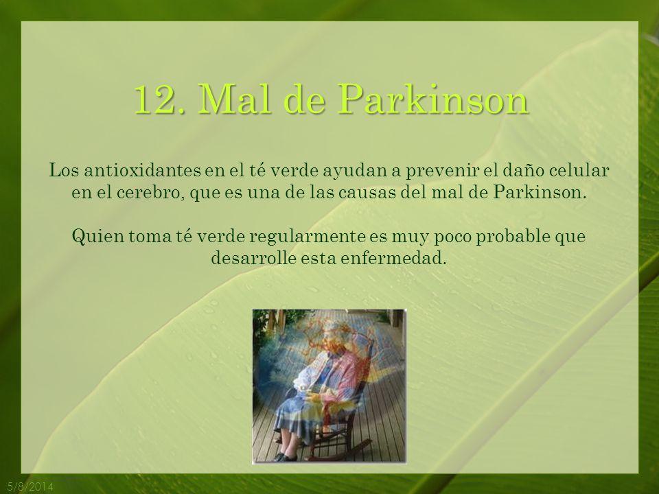 12. Mal de Parkinson Los antioxidantes en el té verde ayudan a prevenir el daño celular en el cerebro, que es una de las causas del mal de Parkinson.