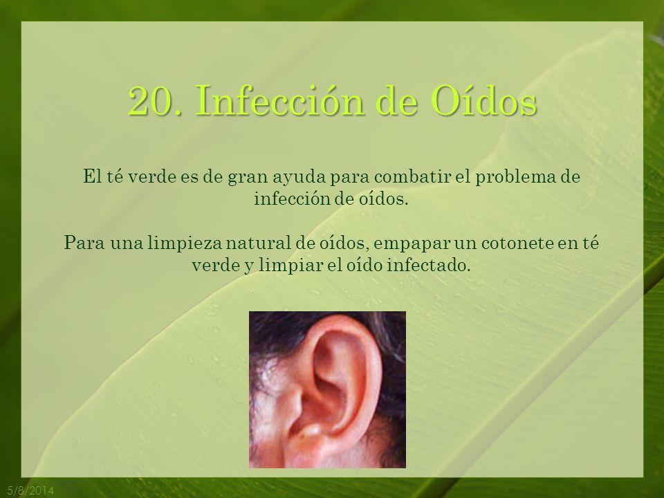 20. Infección de Oídos El té verde es de gran ayuda para combatir el problema de infección de oídos.