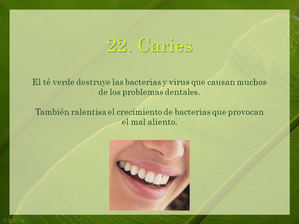 22. Caries El té verde destruye las bacterias y virus que causan muchos de los problemas dentales.