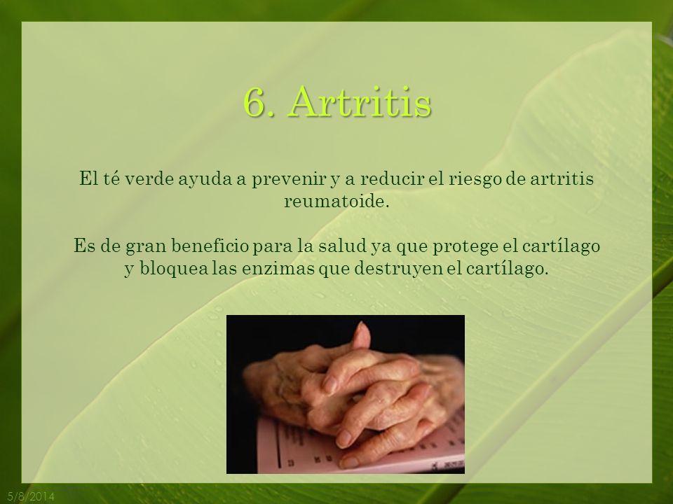 6. Artritis El té verde ayuda a prevenir y a reducir el riesgo de artritis reumatoide.