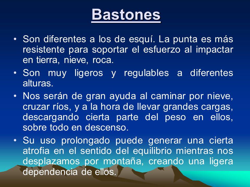 Bastones Son diferentes a los de esquí. La punta es más resistente para soportar el esfuerzo al impactar en tierra, nieve, roca.