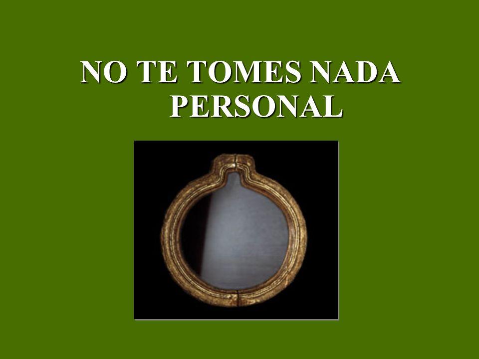 NO TE TOMES NADA PERSONAL