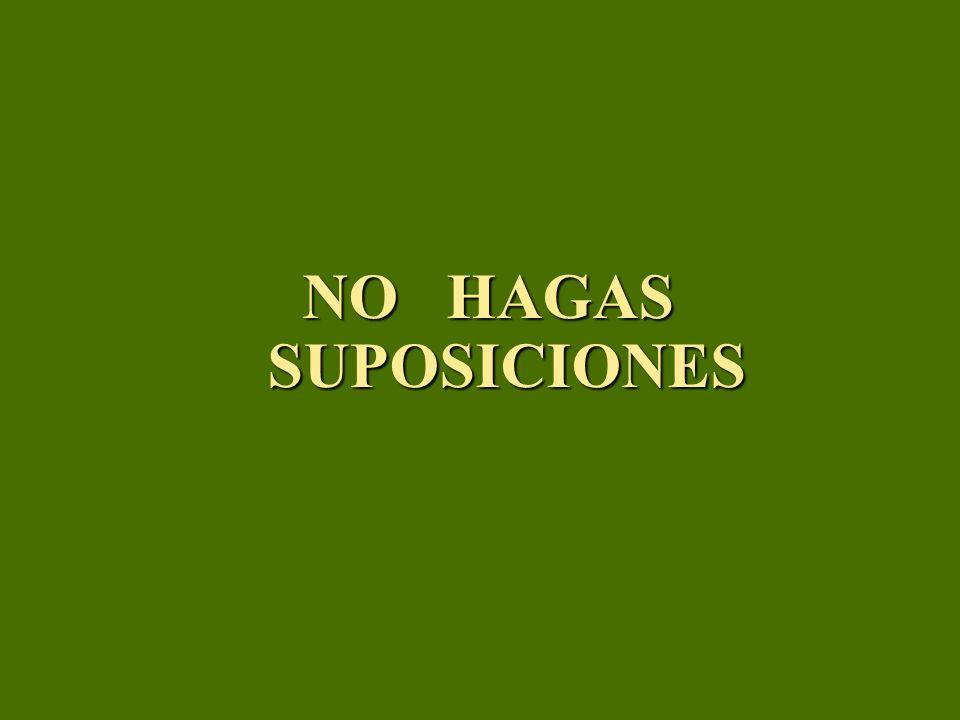 NO HAGAS SUPOSICIONES