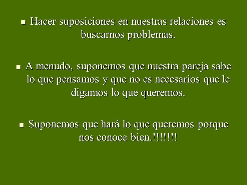 Hacer suposiciones en nuestras relaciones es buscarnos problemas.