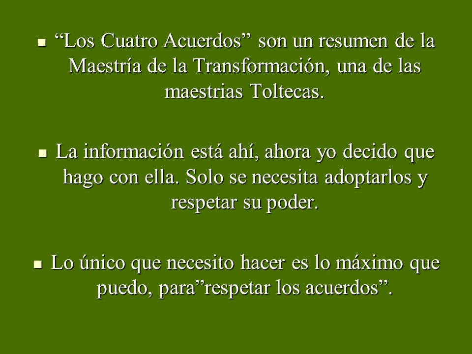 Los Cuatro Acuerdos son un resumen de la Maestría de la Transformación, una de las maestrias Toltecas.