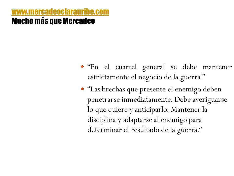 www.mercadeoclarauribe.com Mucho más que Mercadeo. En el cuartel general se debe mantener estrictamente el negocio de la guerra.