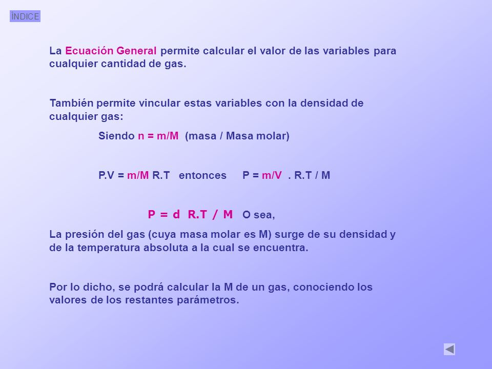 La Ecuación General permite calcular el valor de las variables para cualquier cantidad de gas.