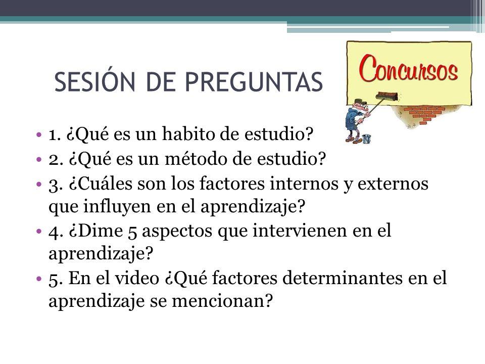 SESIÓN DE PREGUNTAS 1. ¿Qué es un habito de estudio