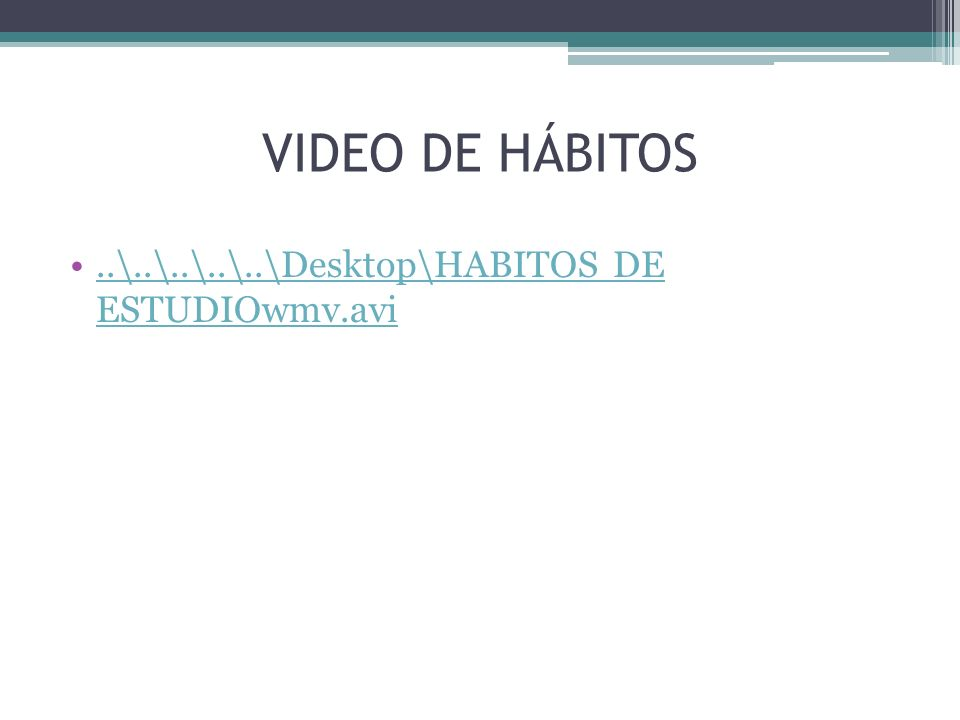 VIDEO DE HÁBITOS ..\..\..\..\..\Desktop\HABITOS DE ESTUDIOwmv.avi