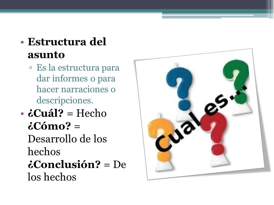 Estructura del asunto Es la estructura para dar informes o para hacer narraciones o descripciones.