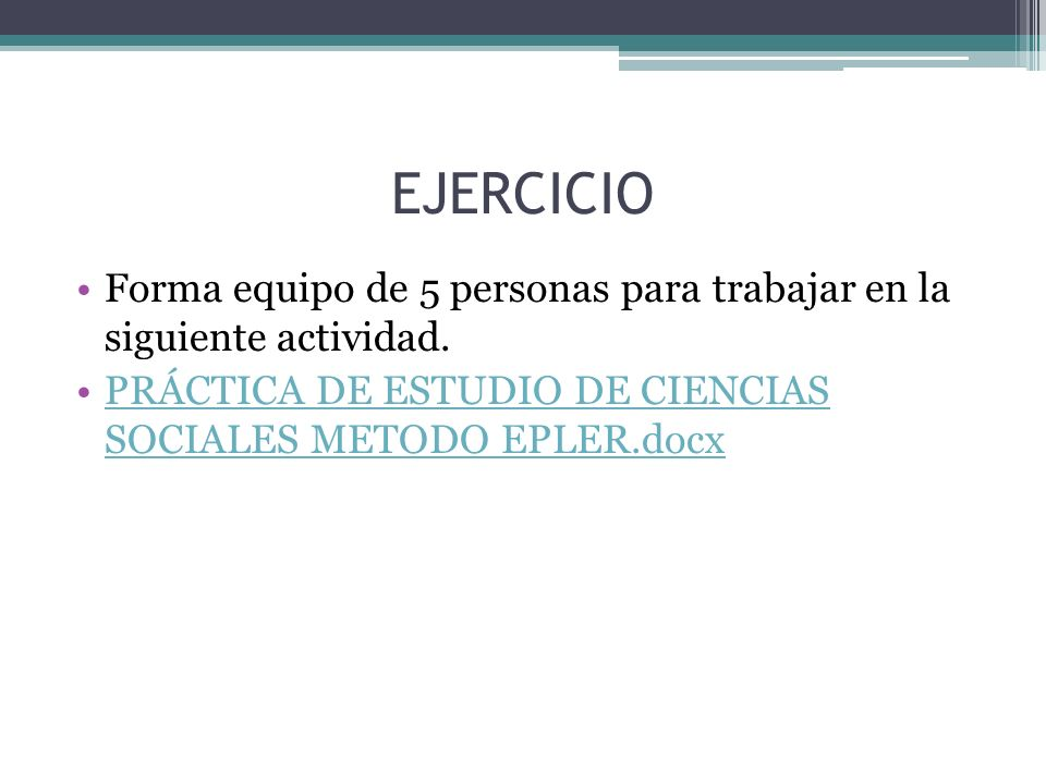 EJERCICIO Forma equipo de 5 personas para trabajar en la siguiente actividad.