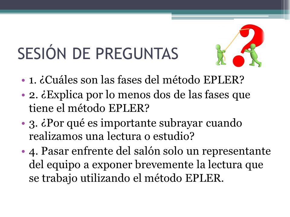 SESIÓN DE PREGUNTAS 1. ¿Cuáles son las fases del método EPLER