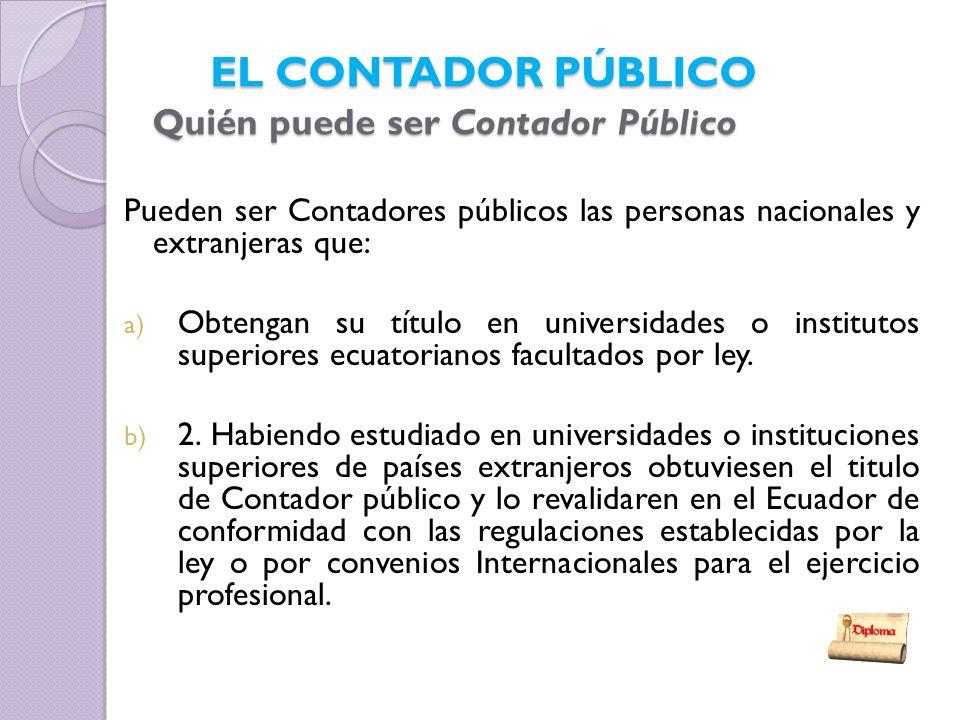 EL CONTADOR PÚBLICO Quién puede ser Contador Público