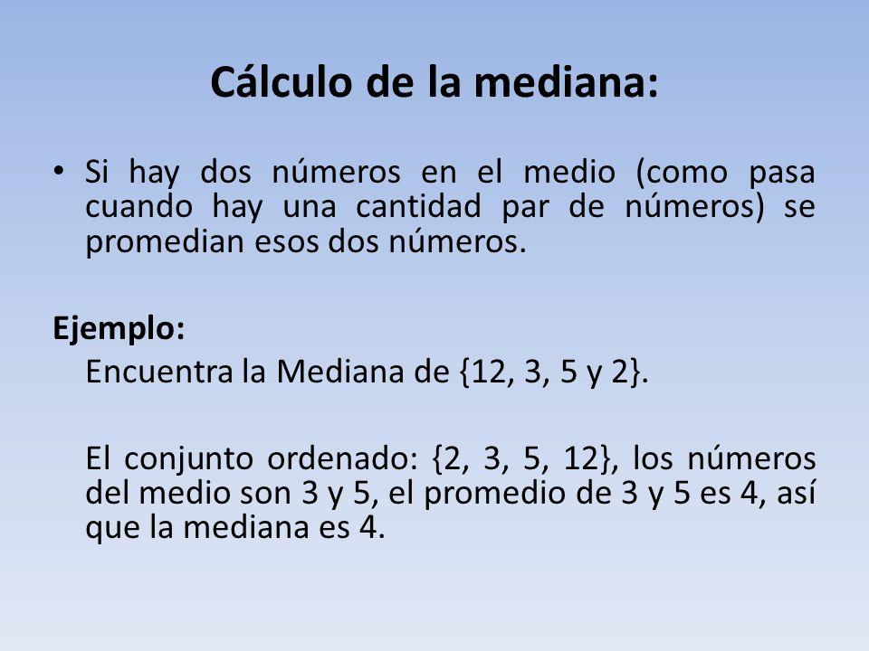Cálculo de la mediana: Si hay dos números en el medio (como pasa cuando hay una cantidad par de números) se promedian esos dos números.