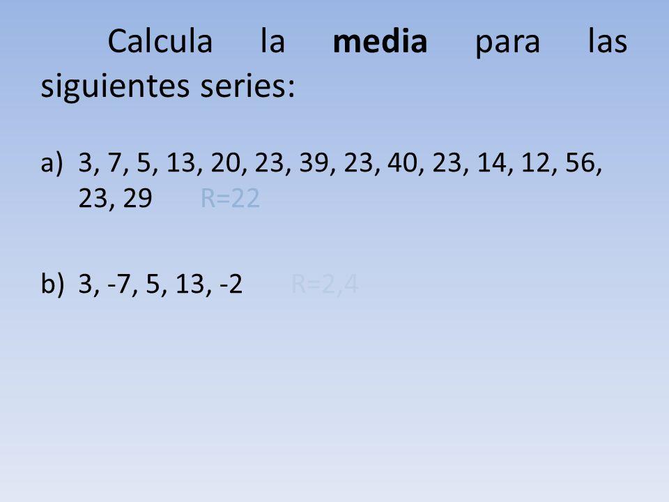 Calcula la media para las siguientes series: