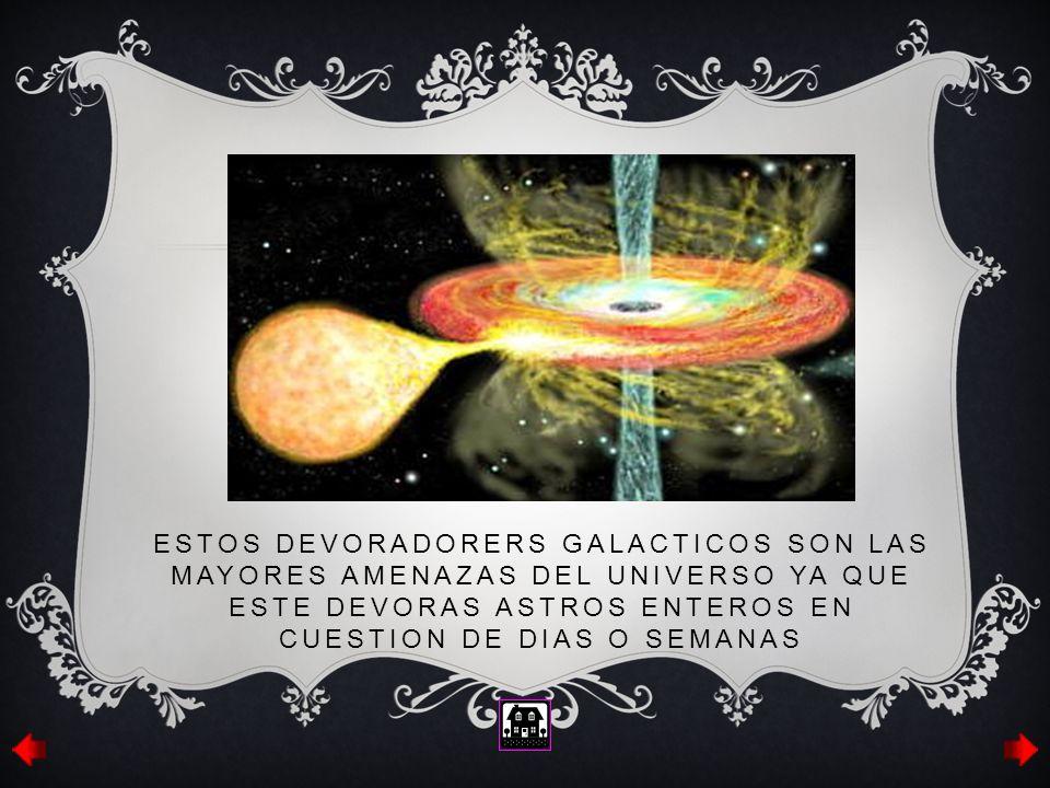 ESTOS DEVORADORERS GALACTICOS SON LAS MAYORES AMENAZAS DEL UNIVERSO YA QUE eSTE DEVORAS ASTROS ENTEROS EN CUESTION DE DIAS O SEMANAS
