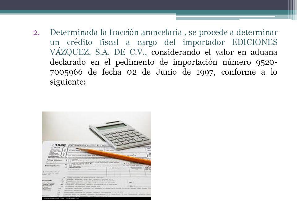 Determinada la fracción arancelaria , se procede a determinar un crédito fiscal a cargo del importador EDICIONES VÁZQUEZ, S.A.