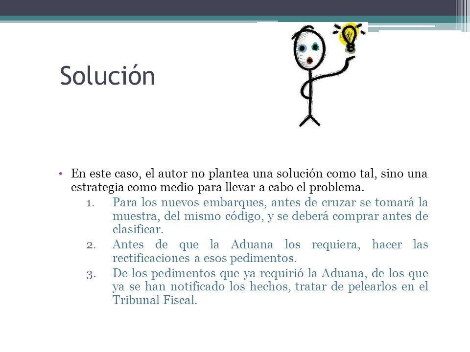 Solución En este caso, el autor no plantea una solución como tal, sino una estrategia como medio para llevar a cabo el problema.