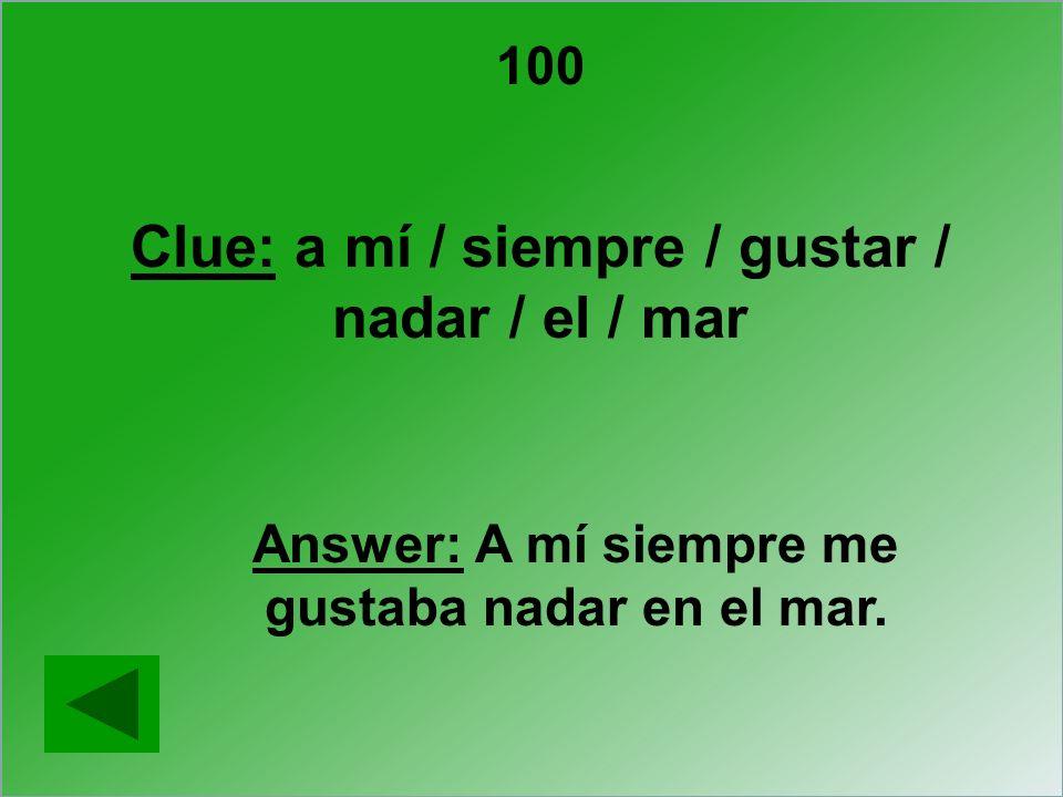 Clue: a mí / siempre / gustar / nadar / el / mar