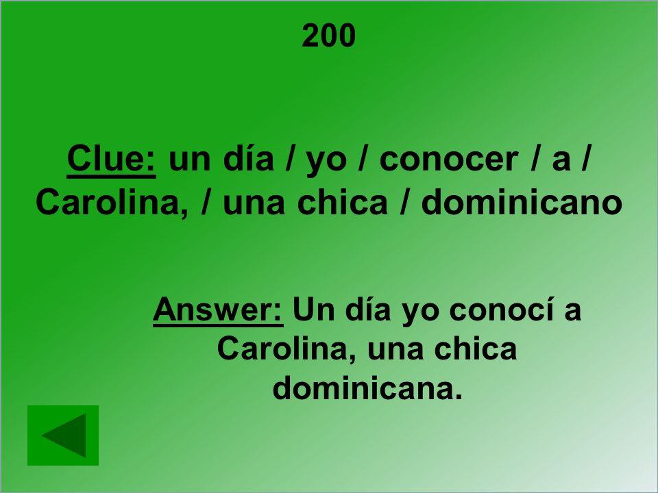 Clue: un día / yo / conocer / a / Carolina, / una chica / dominicano