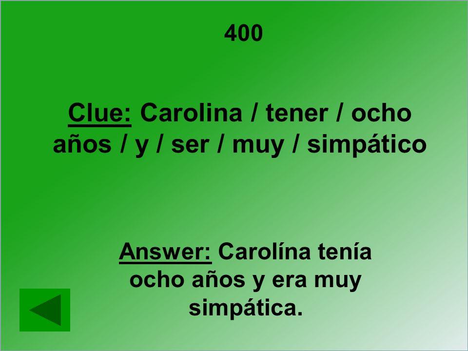 Clue: Carolina / tener / ocho años / y / ser / muy / simpático