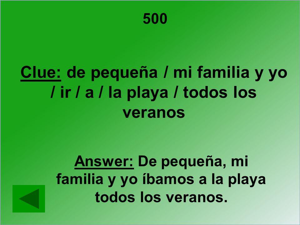 500 Clue: de pequeña / mi familia y yo / ir / a / la playa / todos los veranos.