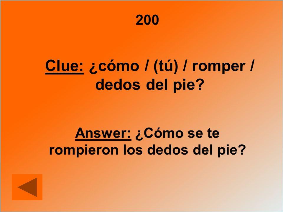 Clue: ¿cómo / (tú) / romper / dedos del pie