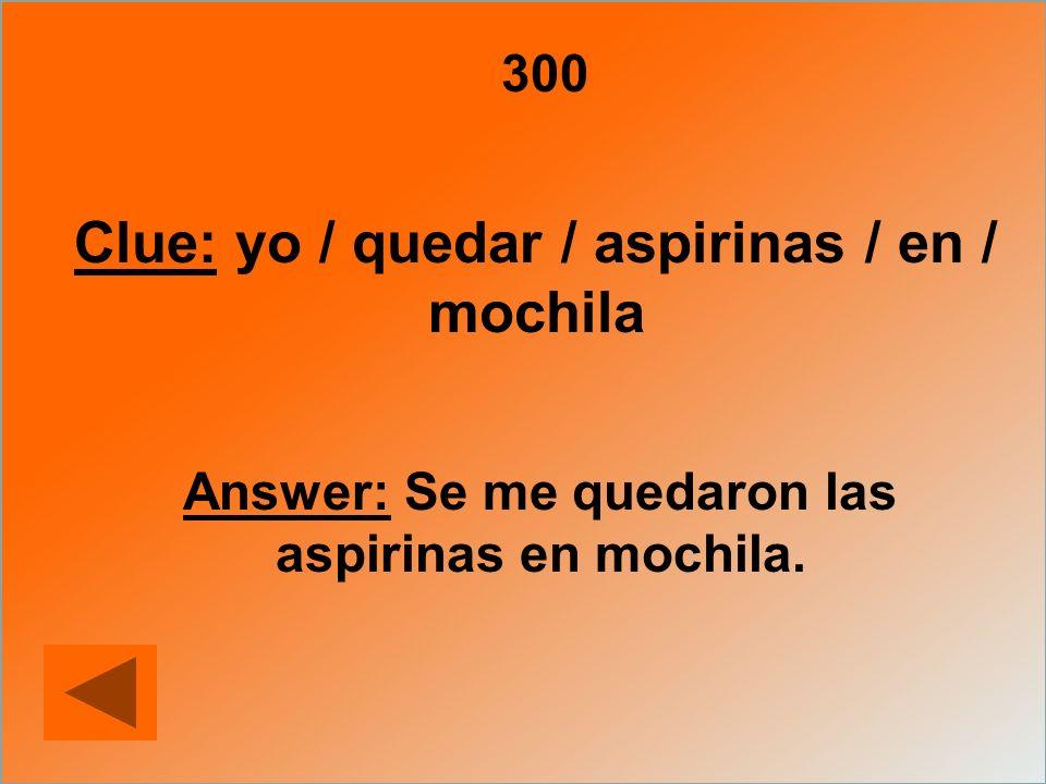 Answer: Se me quedaron las aspirinas en mochila.