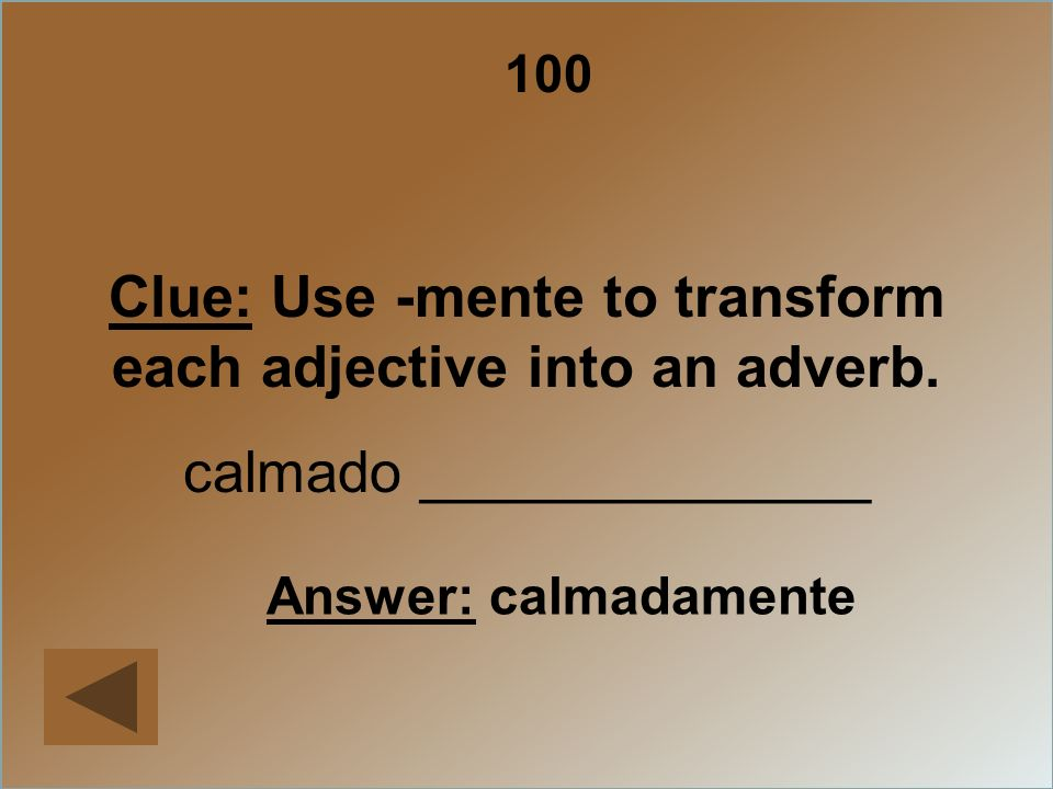 Clue: Use -mente to transform each adjective into an adverb.
