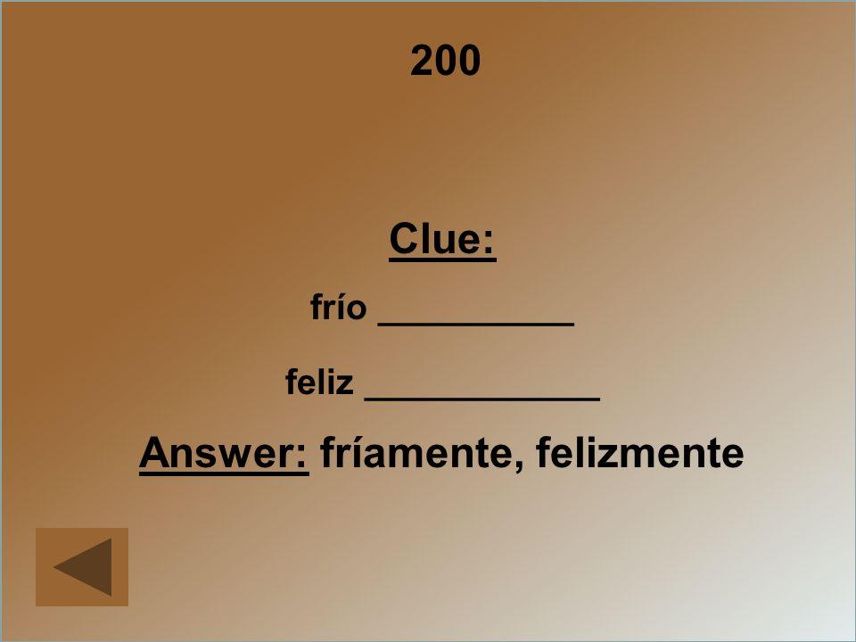 Answer: fríamente, felizmente