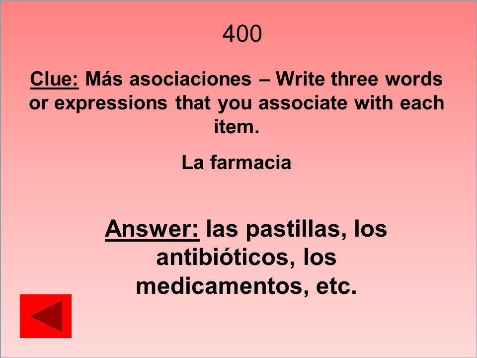 Answer: las pastillas, los antibióticos, los medicamentos, etc.