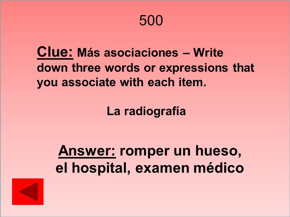 Answer: romper un hueso, el hospital, examen médico