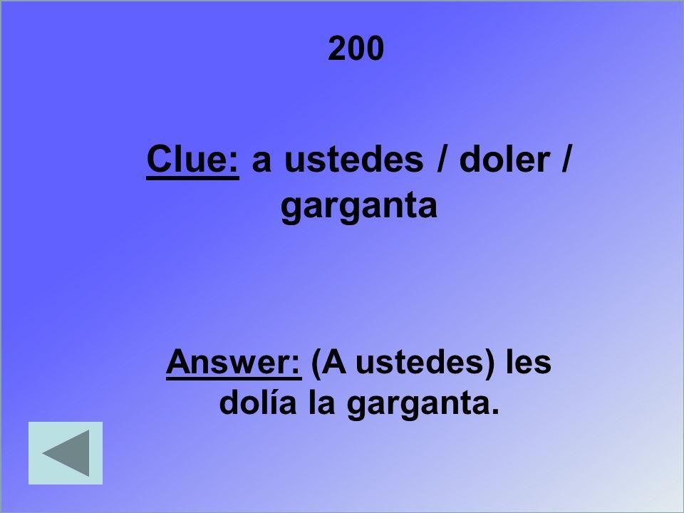 Answer: (A ustedes) les dolía la garganta.