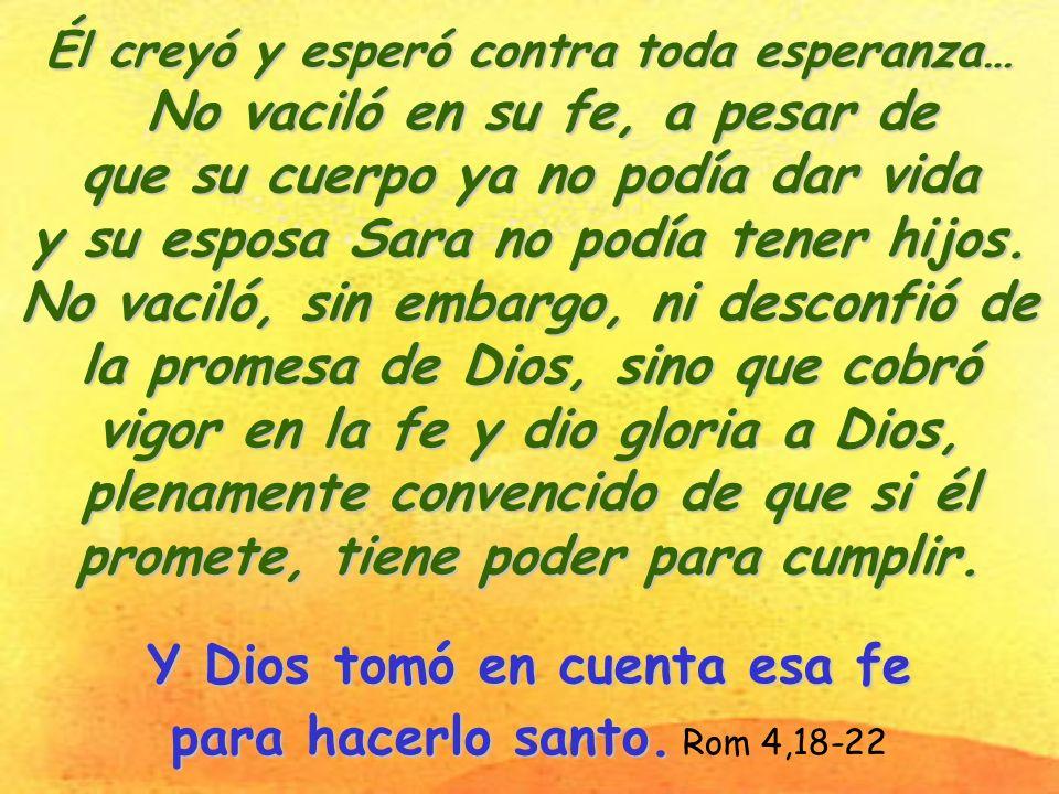 Y Dios tomó en cuenta esa fe para hacerlo santo. Rom 4,18-22